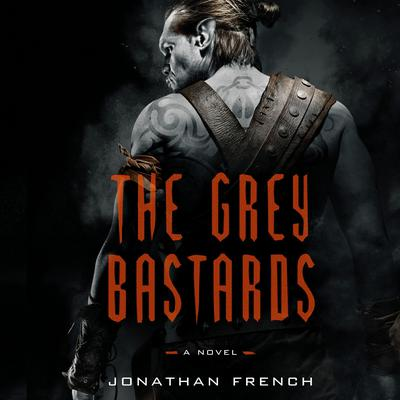 The Grey Bastards: A Novel Audiobook, by Jonathan French