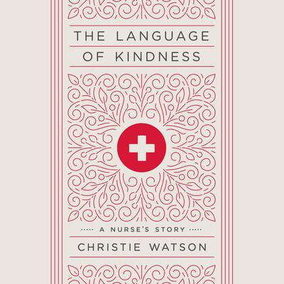 The Language of Kindness: A Nurses Story Audiobook, by Christie Watson