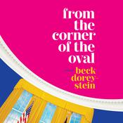 From the Corner of the Oval: A Memoir Audiobook, by Rebecca Dorey-Stein, Beck Dorey-Stein