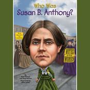 Who Was Susan B. Anthony? Audiobook, by Pam Pollack, Meg Belviso