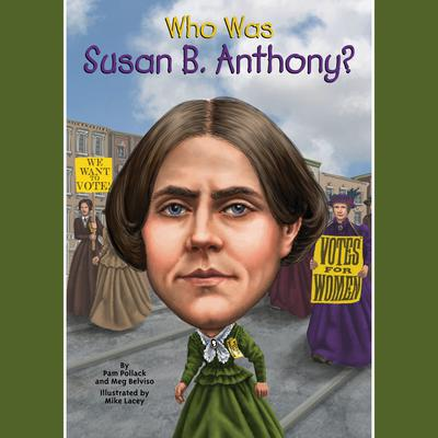 Who Was Susan B. Anthony? Audiobook, by Pam Pollack