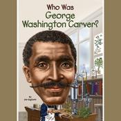 Who Was George Washington Carver? Audiobook, by Jim Gigliotti