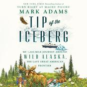 Tip of the Iceberg: My 3,000-Mile Journey Around Wild Alaska, the Last Great American Frontier Audiobook, by Mark Adams