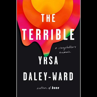 The Terrible: A Storytellers Memoir Audiobook, by Yrsa Daley-Ward