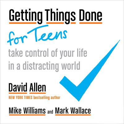 Getting Things Done for Teens: Take Control of Your Life in a Distracting World Audiobook, by David Allen