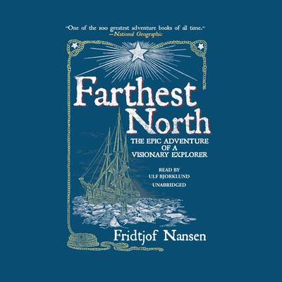 Farthest North: The Epic Adventure of a Visionary Explorer Audiobook, by Fridtjof Nansen
