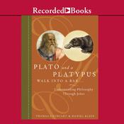 Plato and a Platypus Walk into a Bar...: Understanding Philosophy Through Jokes Audiobook, by Daniel Klein, Thomas Cathcart