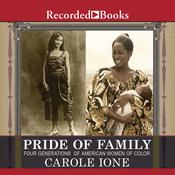 Pride of Family: Four Generations of American Women of Color Audiobook, by Carole Ione
