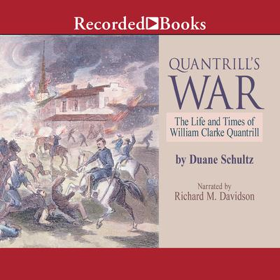 Quantrills War: The Life and Times of William Clarke Quantrill, 1837-1865 Audiobook, by Duane Schultz