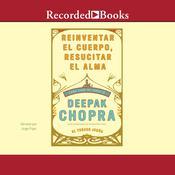 Reinventar el cuerpo, resucitar el alma: Como crear un nuevo tu Audiobook, by Deepak Chopra