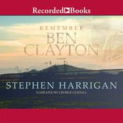 Remember Ben Clayton: A novel Audiobook, by Stephen Harrigan