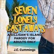 Seven Lonely Castaways: A Gilligan's Island Parody for Adults Only Audiobook, by J.C. Cummings