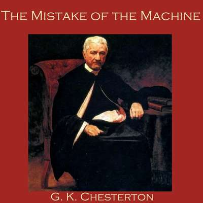 The Mistake of the Machine Audiobook, by G. K. Chesterton