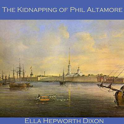 The Kidnapping of Phil Altamore Audiobook, by Ella Hepworth Dixon