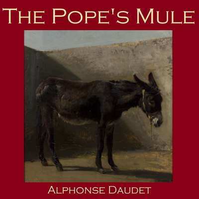 The Popes Mule Audiobook, by Alphonse Daudet