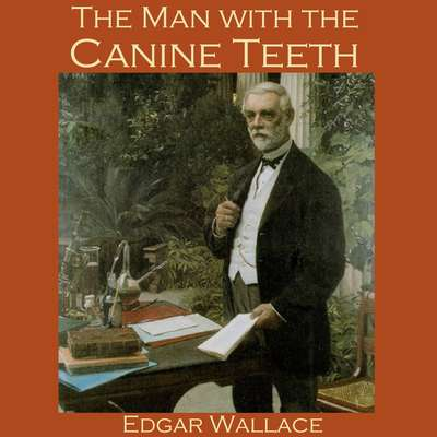 The Man with the Canine Teeth Audiobook, by Edgar Wallace