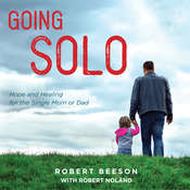 Going Solo: Hope and Healing for the Single Mom or Dad Audiobook, by Robert Beeson