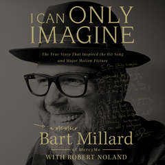 I Can Only Imagine: A Memoir Audiobook, by Bart Millard
