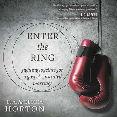 Enter the Ring: Fighting Together for a Gospel-Saturated Marriage Audiobook, by D.A. Horton