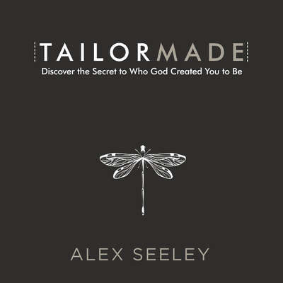 Tailor Made: Discover the Secret to Who God Created You to Be Audiobook, by Alex Seeley