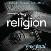 Resurrecting Religion: Finding Our Way Back to the Good News Audiobook, by Greg Paul