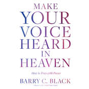 Make Your Voice Heard in Heaven: How to Pray with Power Audiobook, by Barry C. Black