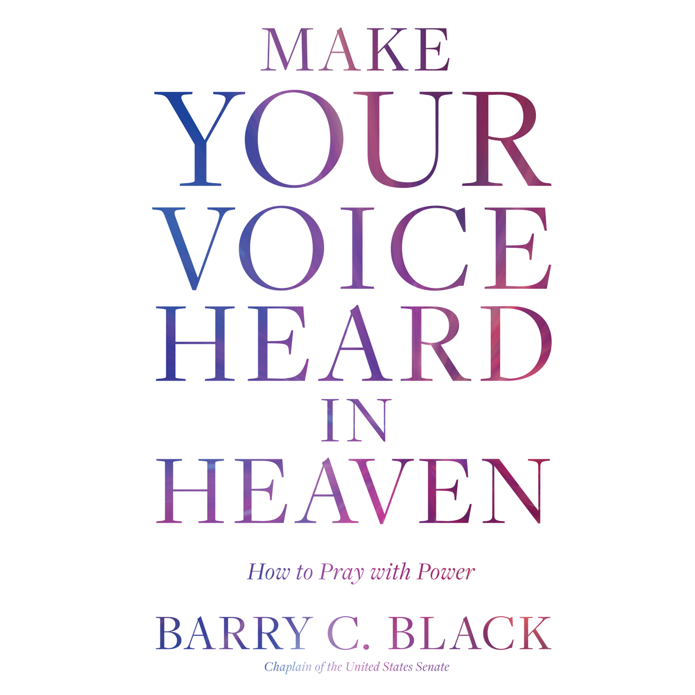 Printable Make Your Voice Heard in Heaven: How to Pray with Power Audiobook Cover Art