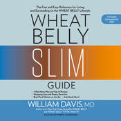 Wheat Belly Slim Guide: The Fast and Easy Reference for Living and Succeeding on the Wheat Belly Lifestyle Audiobook, by William Davis