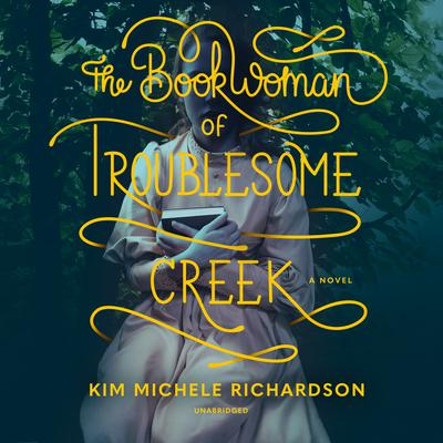 The Book Woman of Troublesome Creek: A Novel Audiobook, by Kim Michele Richardson