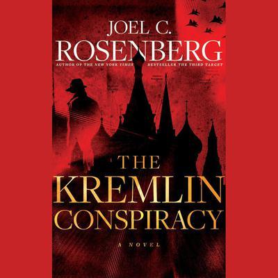 The Kremlin Conspiracy: A Novel Audiobook, by Joel C. Rosenberg