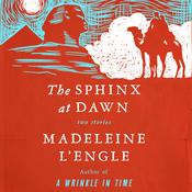 The Sphinx at Dawn: Two Stories Audiobook, by Madeleine L'Engle