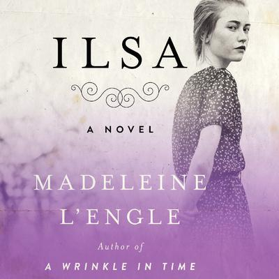 Ilsa: A Novel Audiobook, by Madeleine L'Engle