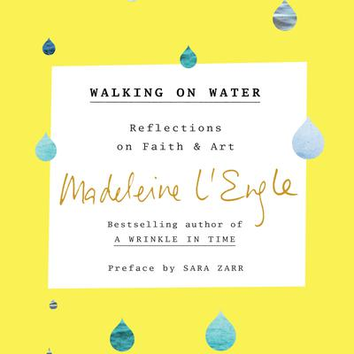 Walking on Water: Reflections on Faith and Art Audiobook, by Madeleine L'Engle