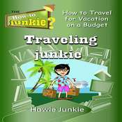 Traveling Junkie: How to Travel for Vacation on a Budget Audiobook, by Howie Junkie