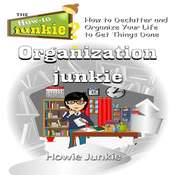 Organization Junkie: How to Declutter and Organize Your Life to Get Things Done Audiobook, by Howie Junkie
