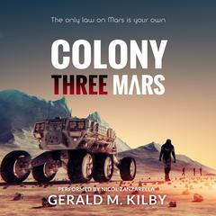 Colony Three Mars Audiobook, by Gerald M. Kilby