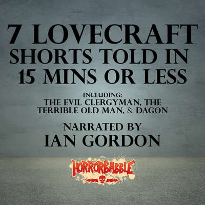 7 Lovecraft Shorts Told in 15 Minutes or Less Audiobook, by H. P. Lovecraft
