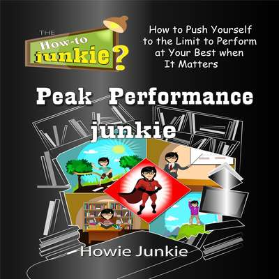 Peak Performance Junkie: How to Push Yourself to the Limit to Perform at Your Best when It Matters Audiobook, by Howie Junkie