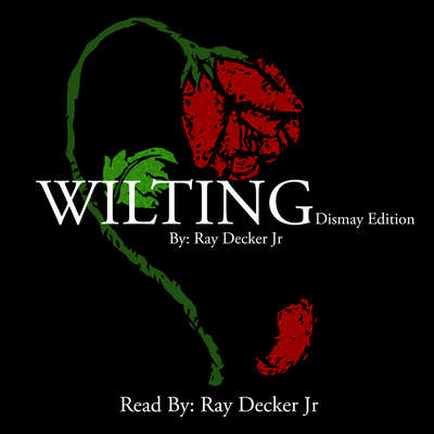 Wilting:  Dismay Edition Audiobook, by Ray Decker Jr