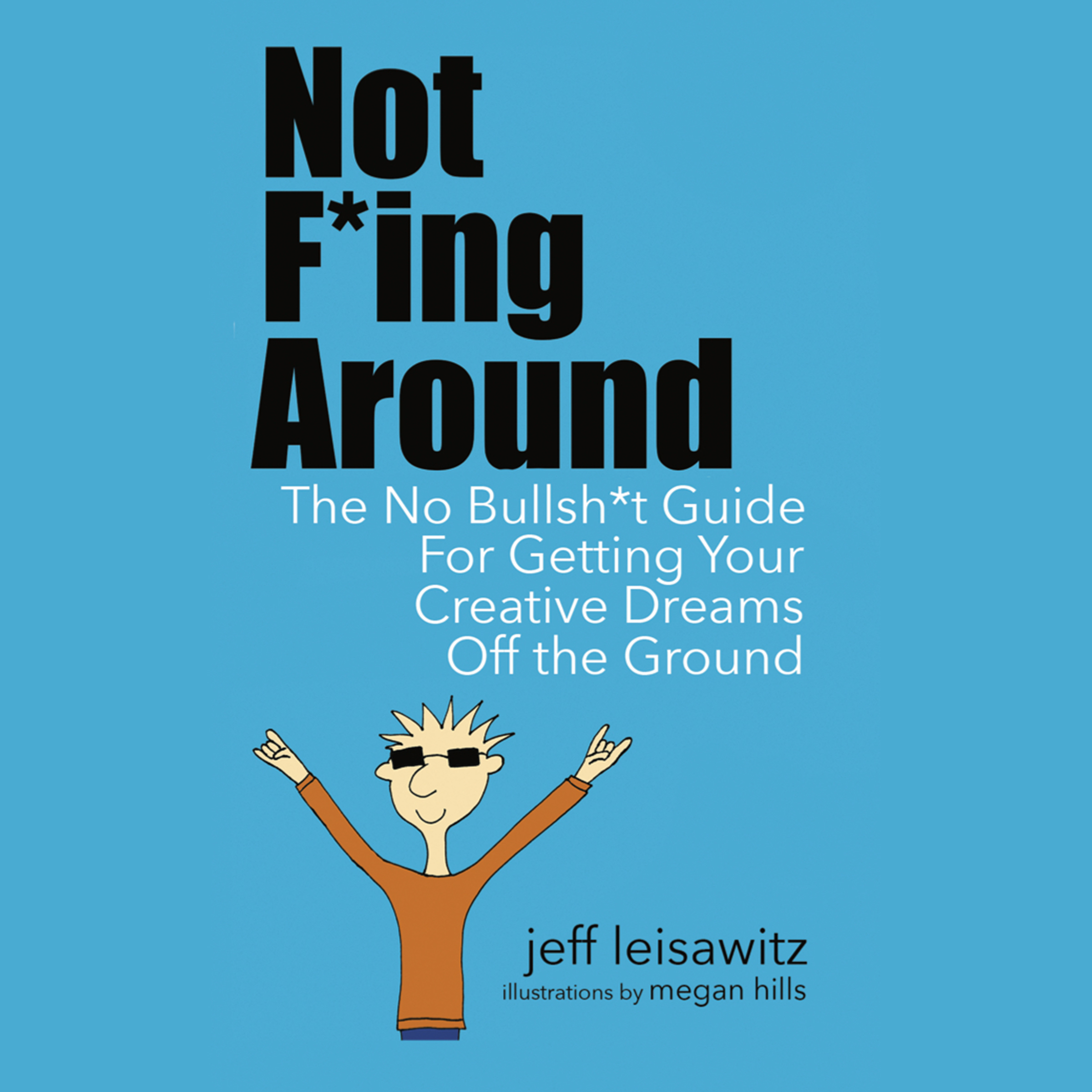 Printable Not F*ing Around— The No Bullsh*t Guide for Getting Your Creative Dreams Off the Ground Audiobook Cover Art