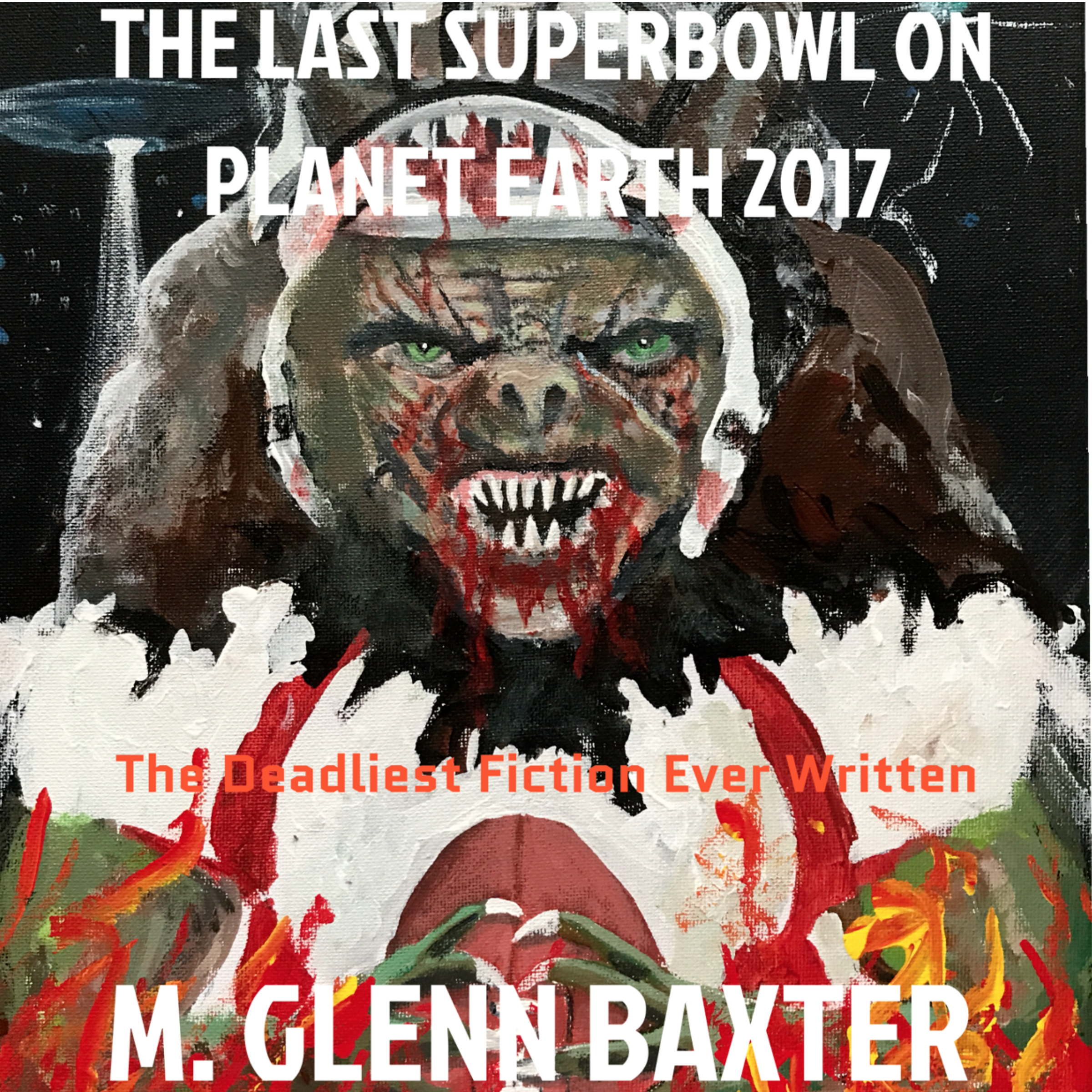 Printable The Last Superbowl on Planet Earth 2017: The Deadliest Fiction Ever Written about Worldwide Annihilation of Billions of People Audiobook Cover Art