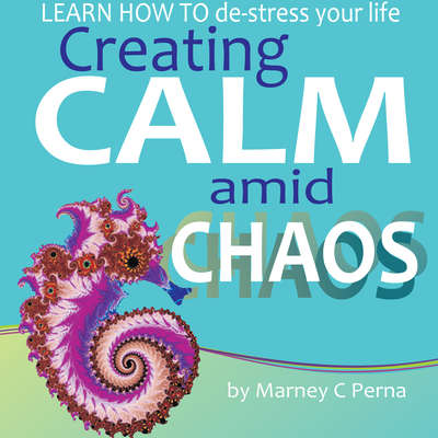 Creating Calm amid Chaos: Learn How to De-Stress Your Life Audiobook, by Marney C. Perna