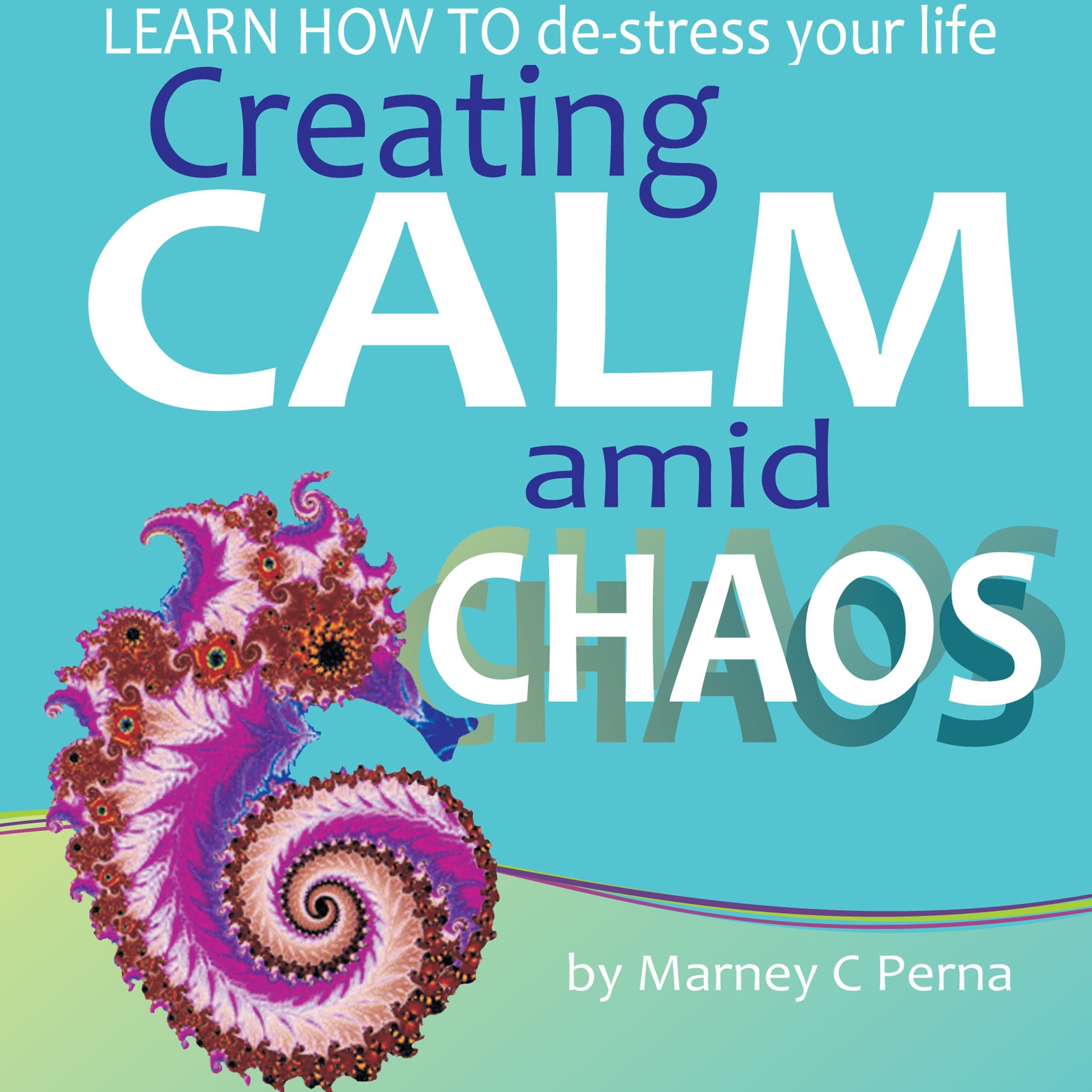 Printable Creating Calm amid Chaos: Learn How to De-Stress Your Life Audiobook Cover Art