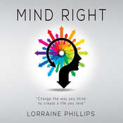 Mind Right: Change the Way You Think to Create a Life You Love Audiobook, by Lorraine Phillips