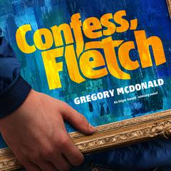 Confess, Fletch Audiobook, by Gregory Mcdonald