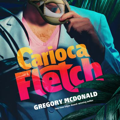 Carioca Fletch Audiobook, by Gregory Mcdonald