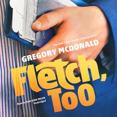 Fletch, Too Audiobook, by Gregory Mcdonald