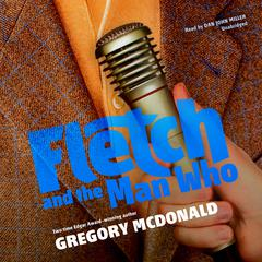 Fletch and the Man Who Audiobook, by Gregory Mcdonald