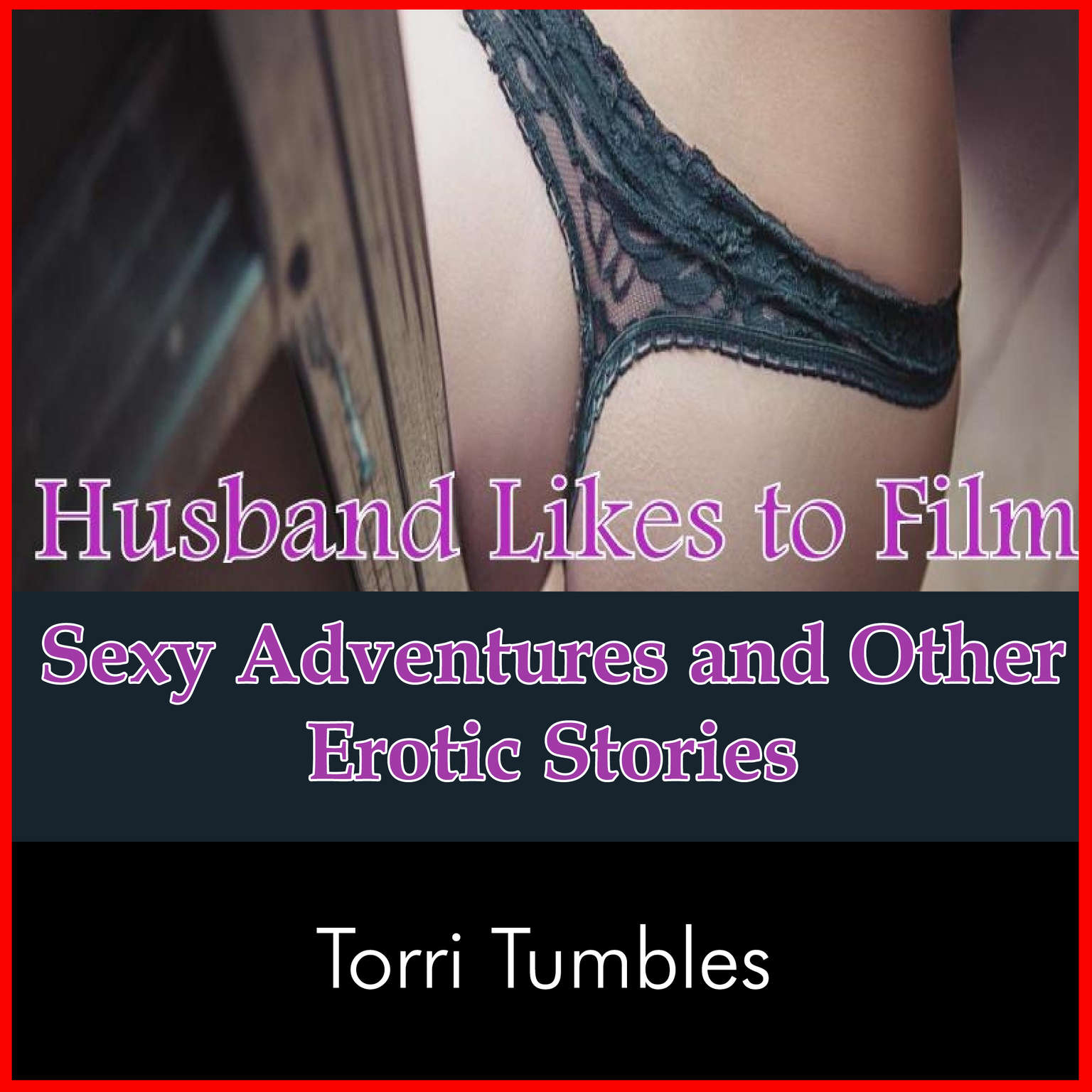 Husband Likes to Film Sexy Adventures and Other Erotic Stories Audiobook, by Torri Tumbles