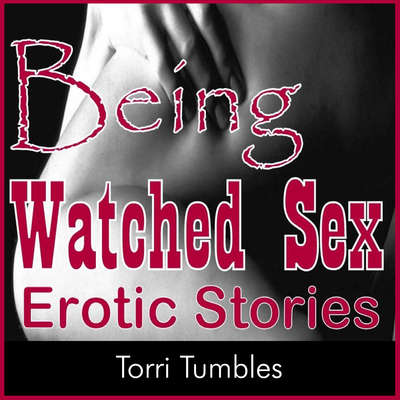 Being Watched Sex Erotic Stories Audiobook, by